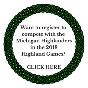 Want to register to compete with the Michigan Highlandersin the Highland Games_ CLICK HERE